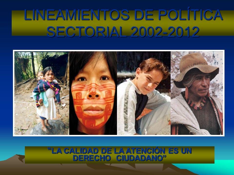 LINEAMIENTOS DE POLÍTICA SECTORIAL 2002-2012 LA CALIDAD DE LA ATENCIÓN ES UN DERECHO CIUDADANO LA CALIDAD DE LA ATENCIÓN ES UN DERECHO CIUDADANO