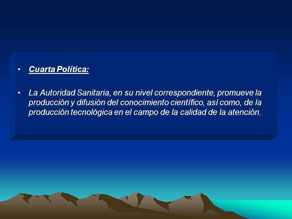 Cuarta Política: La Autoridad Sanitaria, en su nivel correspondiente, promueve la producción y difusión del conocimiento científico, así como, de la p