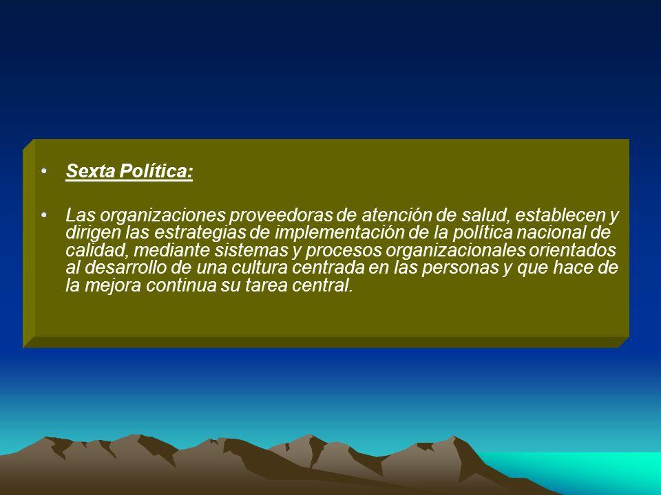 Sexta Política: Las organizaciones proveedoras de atención de salud, establecen y dirigen las estrategias de implementación de la política nacional de