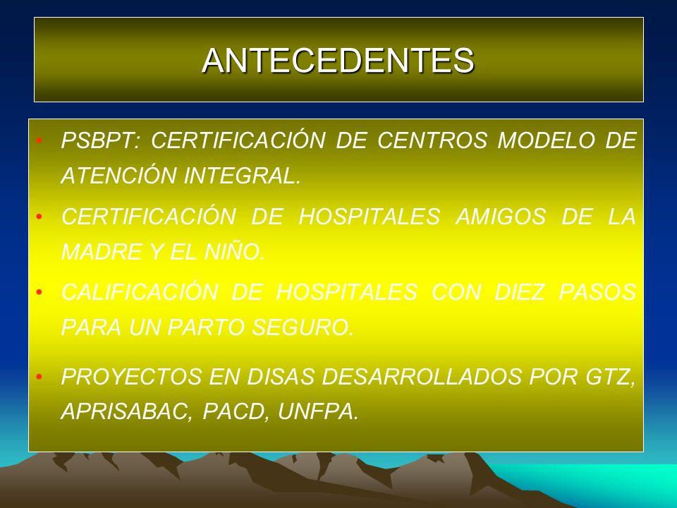 PSBPT: CERTIFICACIÓN DE CENTROS MODELO DE ATENCIÓN INTEGRAL. CERTIFICACIÓN DE HOSPITALES AMIGOS DE LA MADRE Y EL NIÑO. CALIFICACIÓN DE HOSPITALES CON
