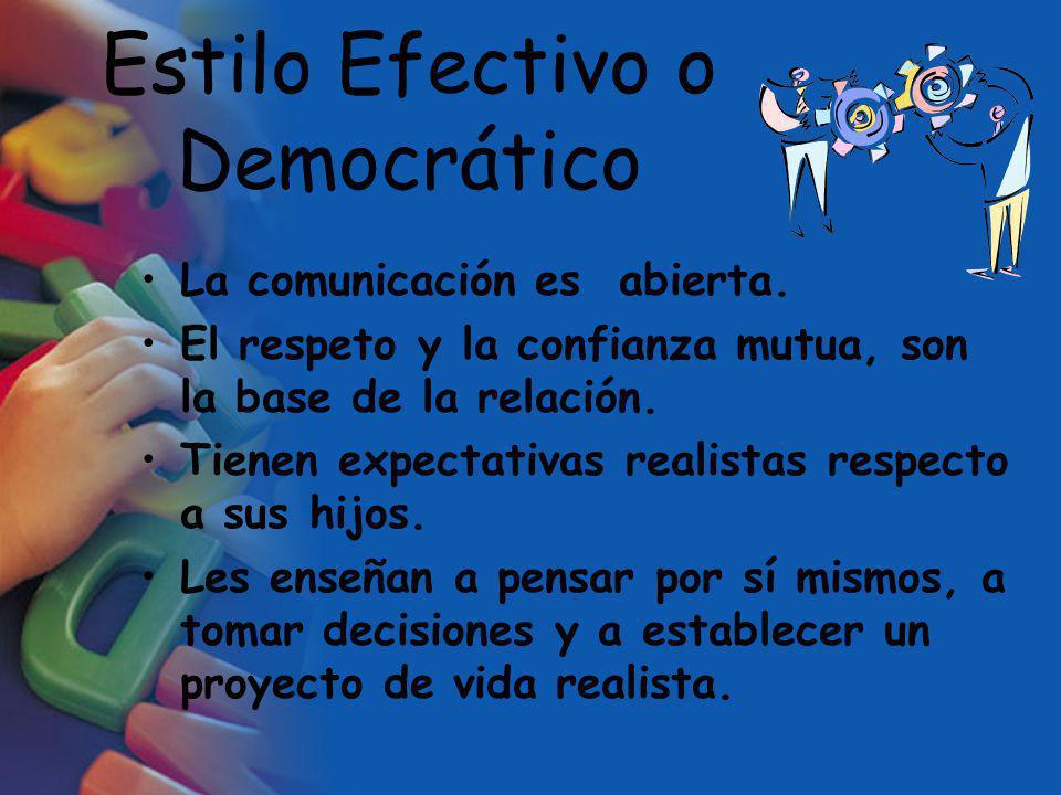 Estilo Efectivo o Democrático La comunicación es abierta. El respeto y la confianza mutua, son la base de la relación. Tienen expectativas realistas r