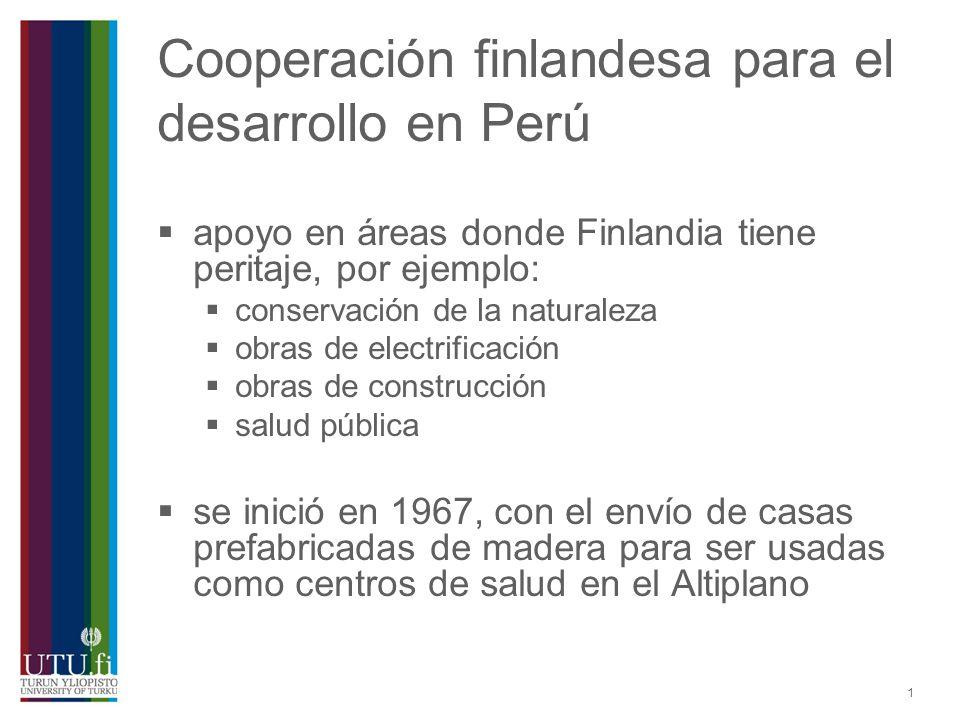 1 Cooperación finlandesa para el desarrollo en Perú apoyo en áreas donde Finlandia tiene peritaje, por ejemplo: conservación de la naturaleza obras de