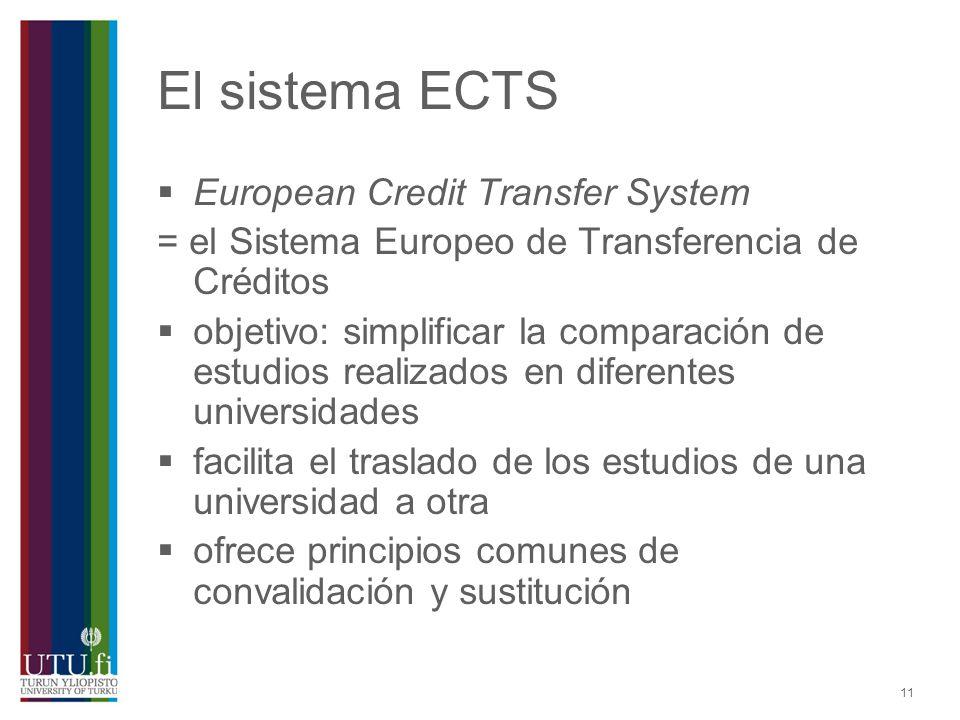 11 El sistema ECTS European Credit Transfer System = el Sistema Europeo de Transferencia de Créditos objetivo: simplificar la comparación de estudios