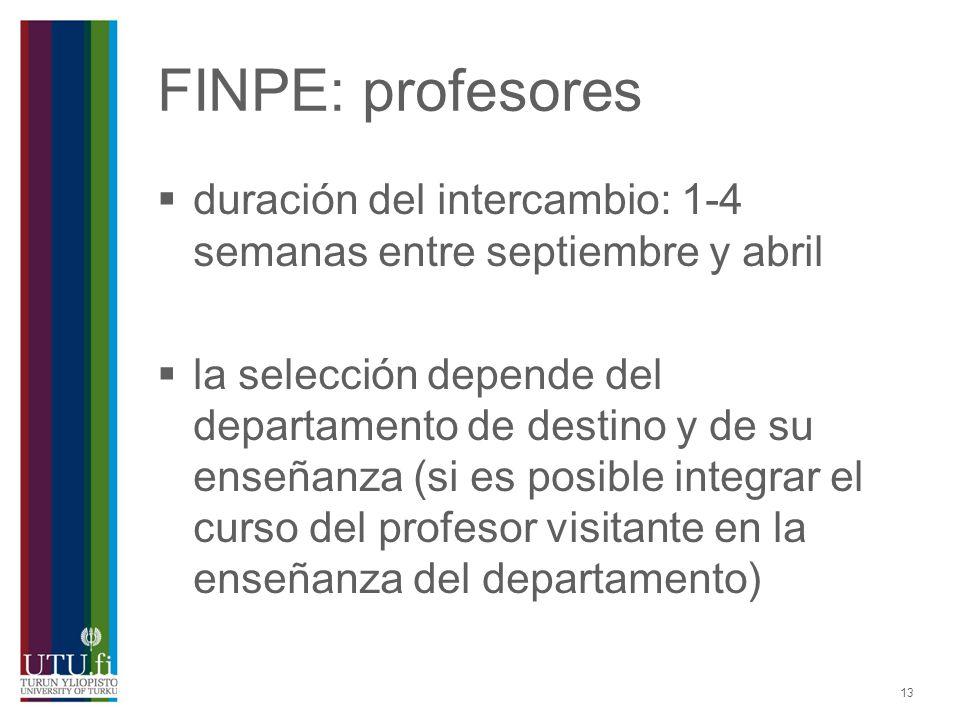 13 FINPE: profesores duración del intercambio: 1-4 semanas entre septiembre y abril la selección depende del departamento de destino y de su enseñanza