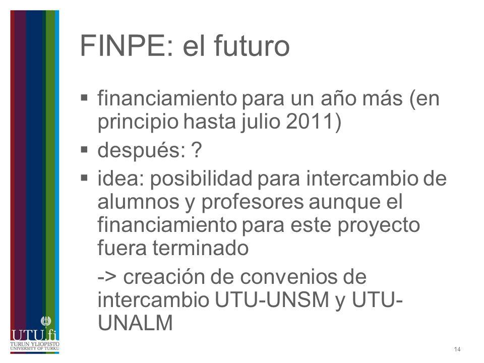 14 FINPE: el futuro financiamiento para un año más (en principio hasta julio 2011) después: ? idea: posibilidad para intercambio de alumnos y profesor