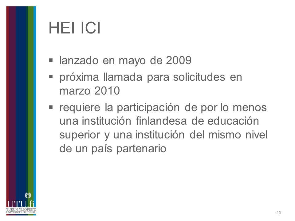 16 HEI ICI lanzado en mayo de 2009 próxima llamada para solicitudes en marzo 2010 requiere la participación de por lo menos una institución finlandesa