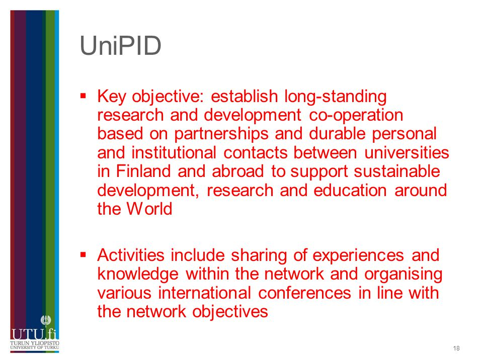 18 UniPID Key objective: establish long-standing research and development co-operation based on partnerships and durable personal and institutional co
