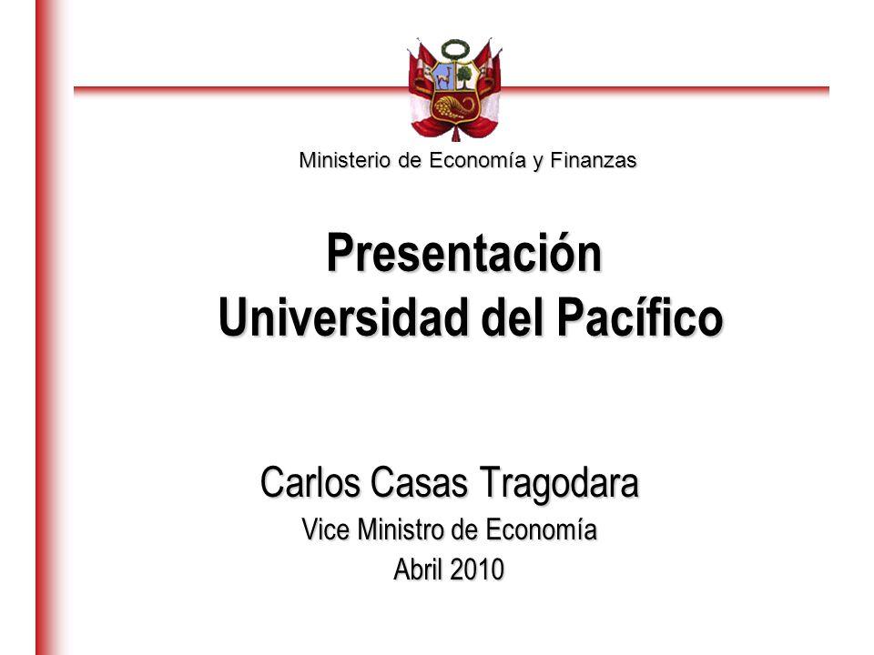 Ministerio de Economía y Finanzas Carlos Casas Tragodara Vice Ministro de Economía Abril 2010 Presentación Universidad del Pacífico