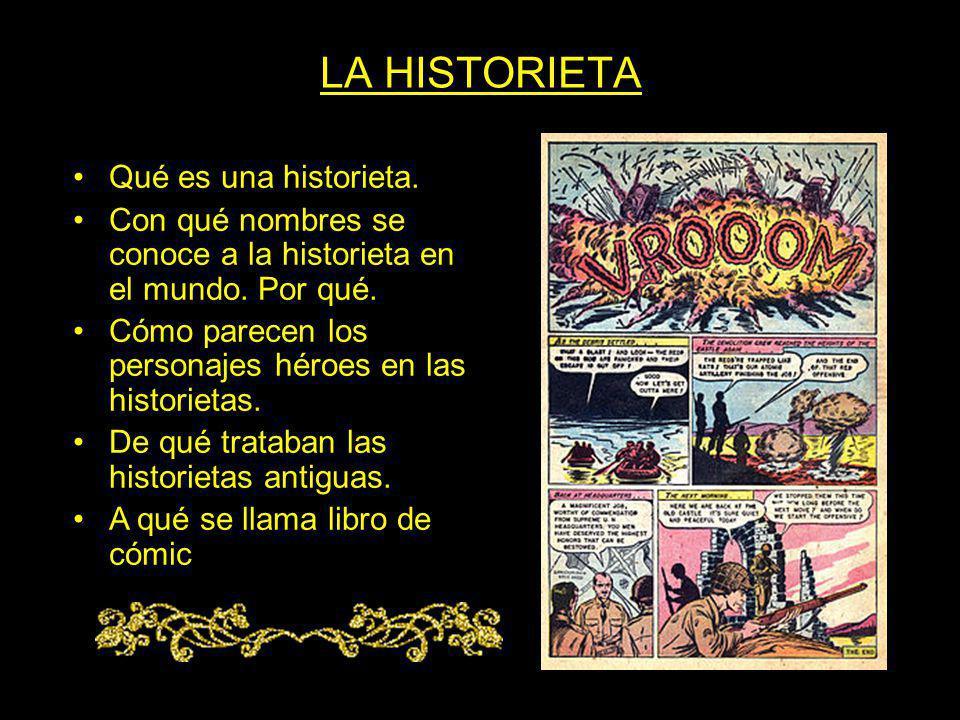 LA HISTORIETA Qué es una historieta. Con qué nombres se conoce a la historieta en el mundo. Por qué. Cómo parecen los personajes héroes en las histori