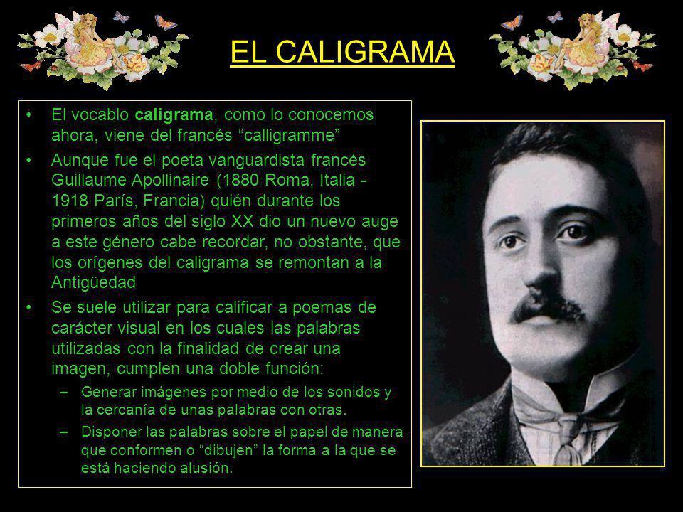 EL CALIGRAMA El vocablo caligrama, como lo conocemos ahora, viene del francés calligramme Aunque fue el poeta vanguardista francés Guillaume Apollinai