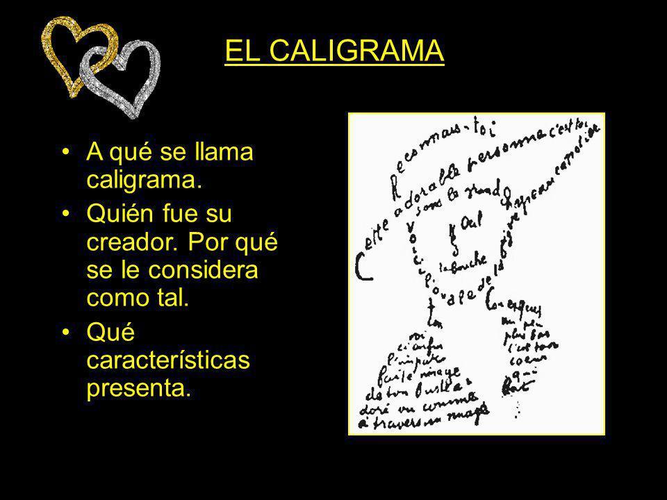 EL CALIGRAMA A qué se llama caligrama. Quién fue su creador. Por qué se le considera como tal. Qué características presenta.