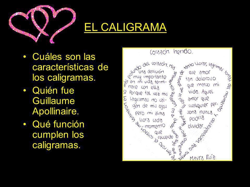 EL CALIGRAMA Cuáles son las características de los caligramas. Quién fue Guillaume Apollinaire. Qué función cumplen los caligramas.