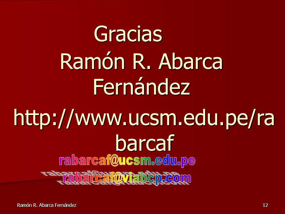 Ramón R. Abarca Fernández 12 http://www.ucsm.edu.pe/ra barcaf Gracias Ramón R. Abarca Fernández
