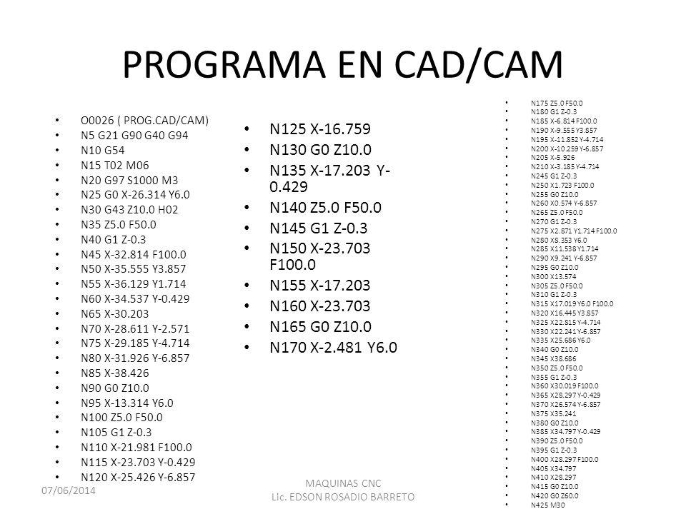PROGRAMA EN CAD/CAM N175 Z5.0 F50.0 N180 G1 Z-0.3 N185 X-6.814 F100.0 N190 X-9.555 Y3.857 N195 X-11.852 Y-4.714 N200 X-10.259 Y-6.857 N205 X-5.926 N21