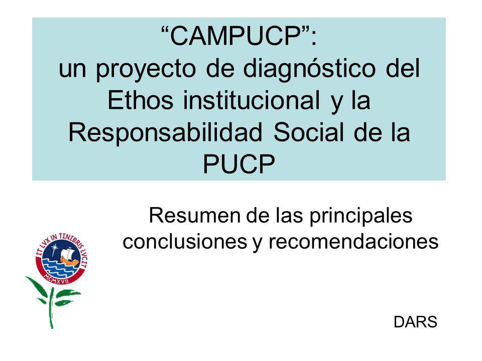 CAMPUCP: un proyecto de diagnóstico del Ethos institucional y la Responsabilidad Social de la PUCP Resumen de las principales conclusiones y recomenda