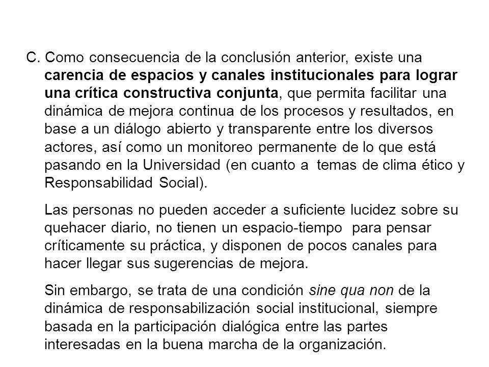 C. Como consecuencia de la conclusión anterior, existe una carencia de espacios y canales institucionales para lograr una crítica constructiva conjunt