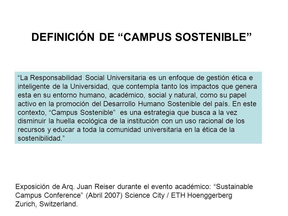 DEFINICIÓN DE CAMPUS SOSTENIBLE La Responsabilidad Social Universitaria es un enfoque de gestión ética e inteligente de la Universidad, que contempla