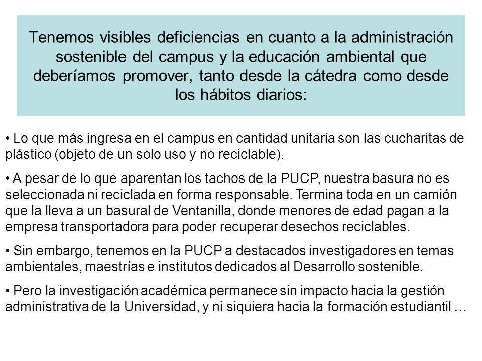 Tenemos visibles deficiencias en cuanto a la administración sostenible del campus y la educación ambiental que deberíamos promover, tanto desde la cát