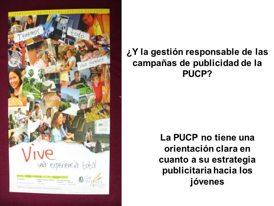 ¿Y la gestión responsable de las campañas de publicidad de la PUCP? La PUCP no tiene una orientación clara en cuanto a su estrategia publicitaria haci