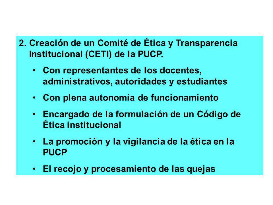 2.Creación de un Comité de Ética y Transparencia Institucional (CETI) de la PUCP. Con representantes de los docentes, administrativos, autoridades y e