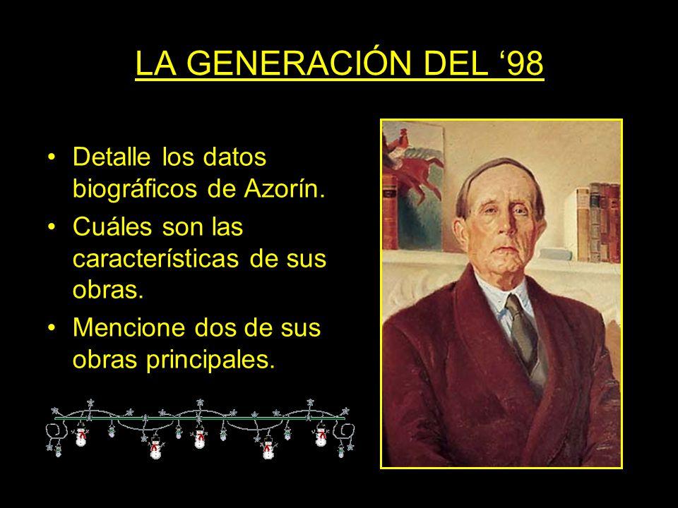 LA GENERACIÓN DEL 98 Detalle los datos biográficos de Azorín. Cuáles son las características de sus obras. Mencione dos de sus obras principales.