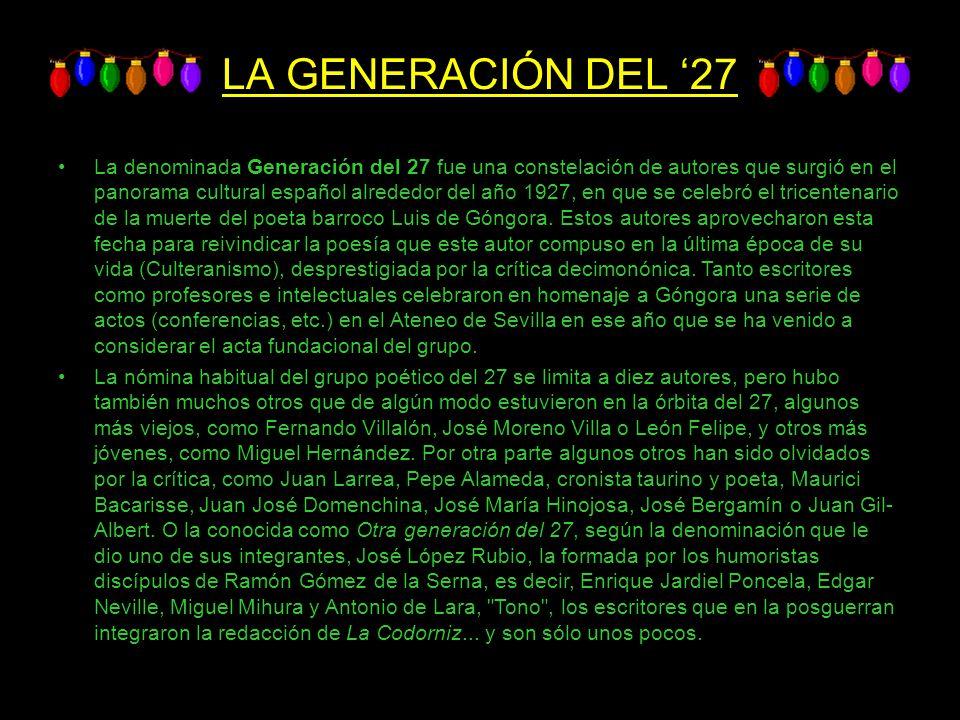 LA GENERACIÓN DEL 27 La denominada Generación del 27 fue una constelación de autores que surgió en el panorama cultural español alrededor del año 1927