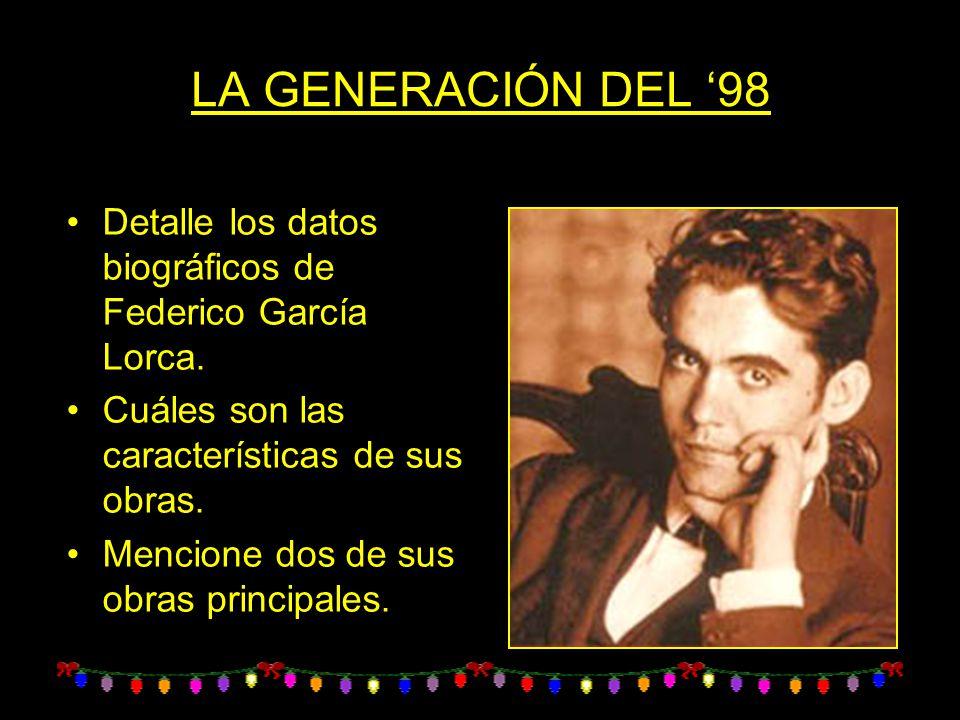 LA GENERACIÓN DEL 98 Detalle los datos biográficos de Federico García Lorca. Cuáles son las características de sus obras. Mencione dos de sus obras pr