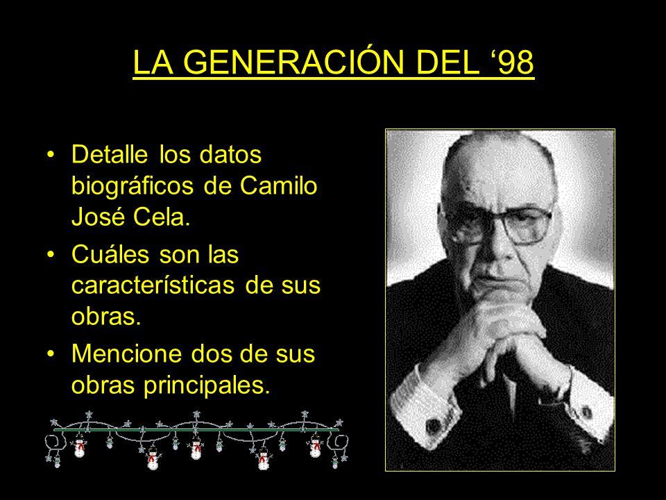 LA GENERACIÓN DEL 98 Detalle los datos biográficos de Camilo José Cela. Cuáles son las características de sus obras. Mencione dos de sus obras princip