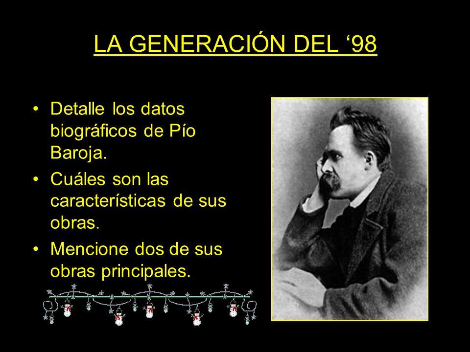 LA GENERACIÓN DEL 98 Detalle los datos biográficos de Pío Baroja. Cuáles son las características de sus obras. Mencione dos de sus obras principales.
