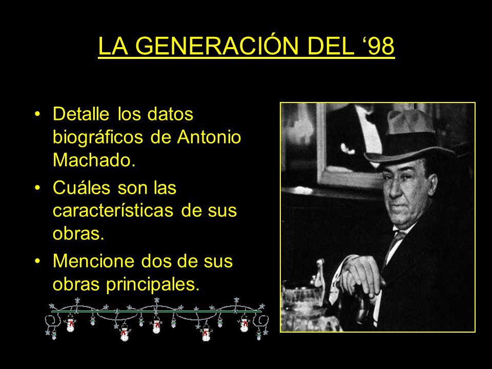 LA GENERACIÓN DEL 98 Detalle los datos biográficos de Antonio Machado. Cuáles son las características de sus obras. Mencione dos de sus obras principa