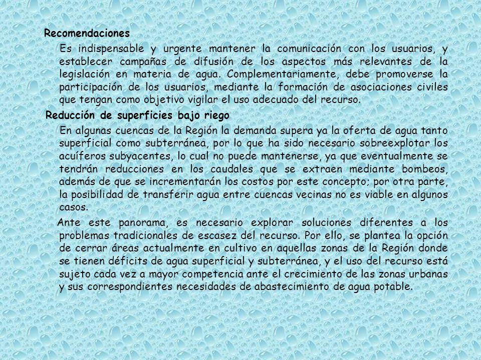 Recomendaciones Es indispensable y urgente mantener la comunicación con los usuarios, y establecer campañas de difusión de los aspectos más relevantes de la legislación en materia de agua.