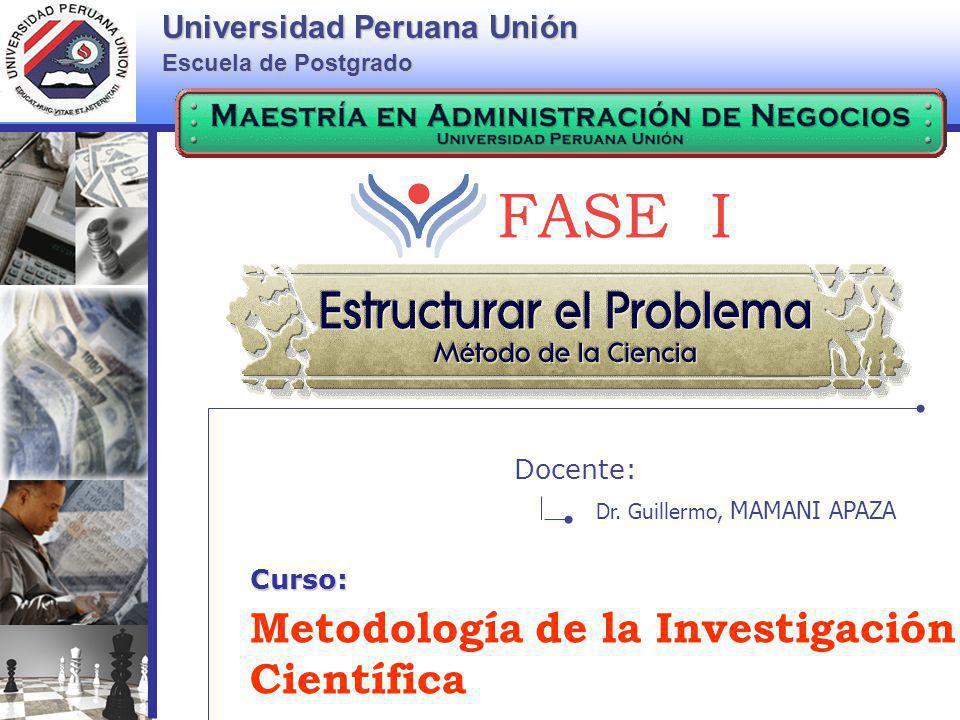 Metodología de la Investigación Científica Universidad Peruana Unión Escuela de Postgrado Docente: Curso: Dr. Guillermo, MAMANI APAZA