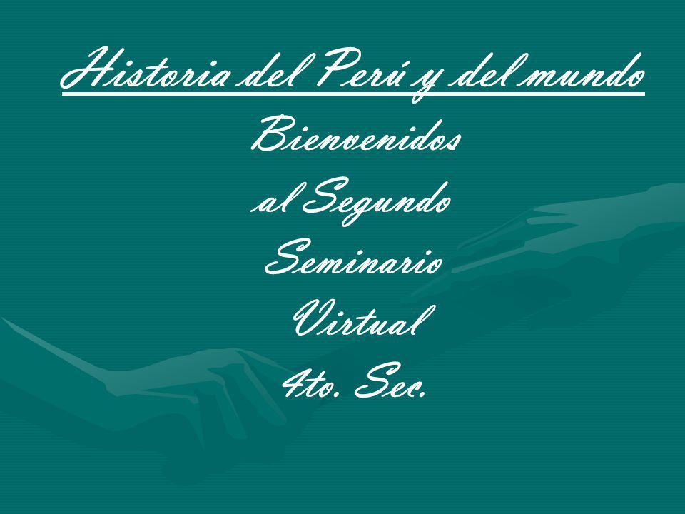 Historia del Perú y del mundo Bienvenidos al Segundo Seminario Virtual 4to. Sec.