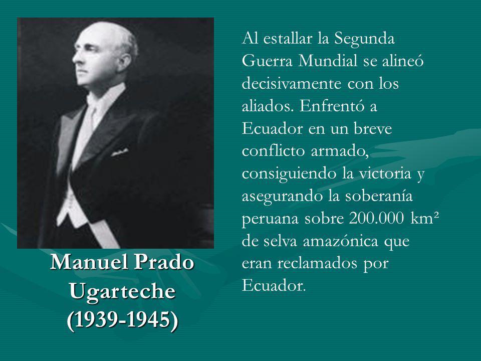 Manuel Prado Ugarteche (1939-1945) Al estallar la Segunda Guerra Mundial se alineó decisivamente con los aliados. Enfrentó a Ecuador en un breve confl
