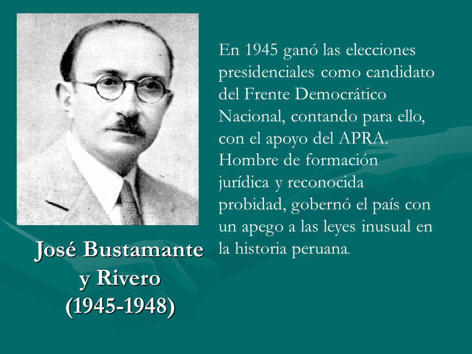 José Bustamante y Rivero (1945-1948) En 1945 ganó las elecciones presidenciales como candidato del Frente Democrático Nacional, contando para ello, co