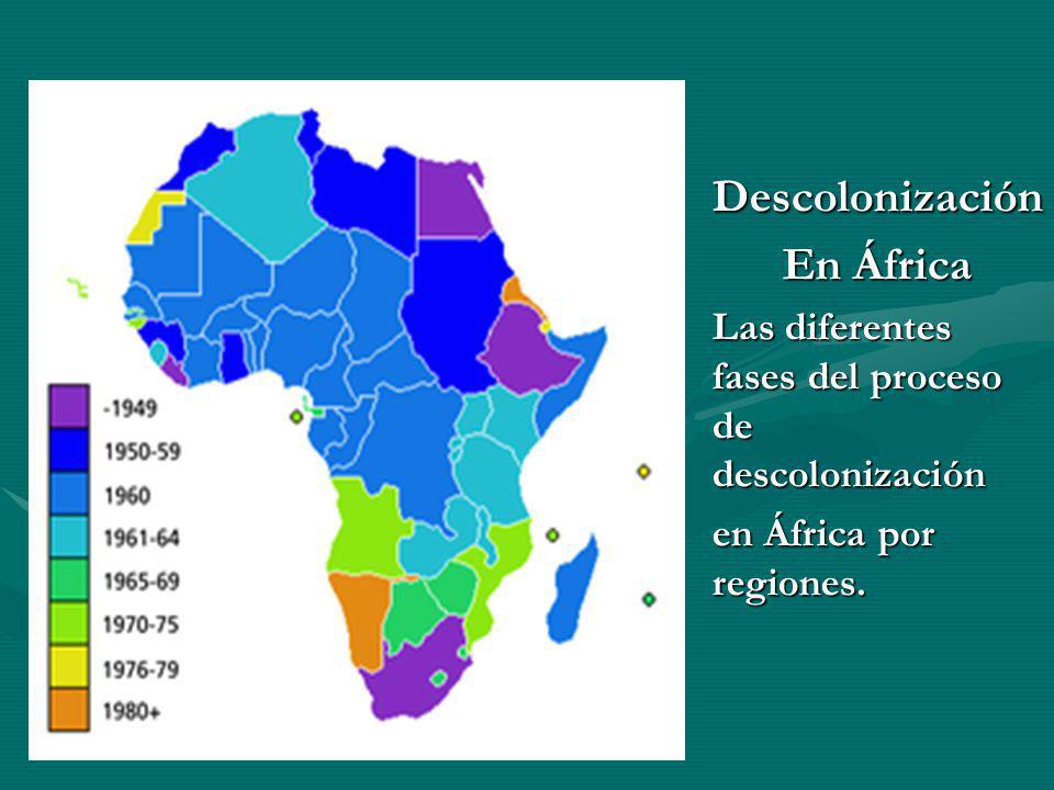 Descolonización En África Las diferentes fases del proceso de descolonización en África por regiones.
