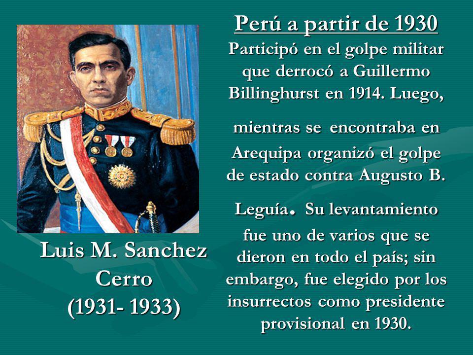 Perú a partir de 1930 Participó en el golpe militar que derrocó a Guillermo Billinghurst en 1914. Luego, mientras se encontraba en Arequipa organizó e