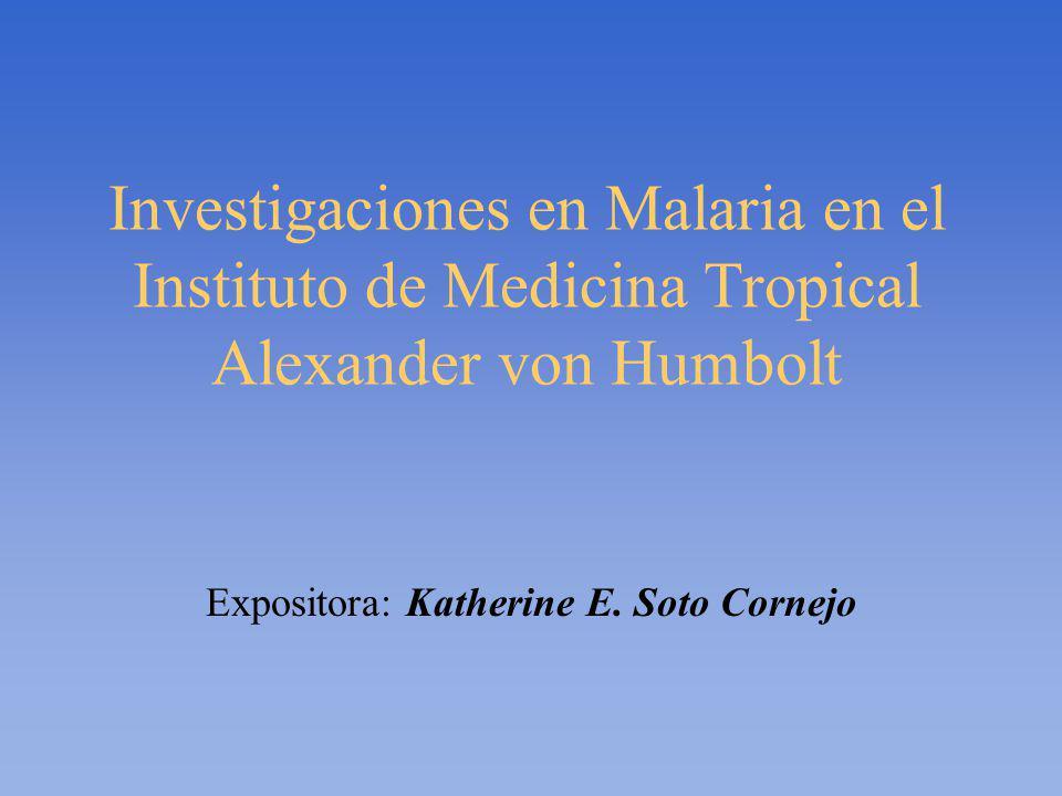 Investigaciones en Malaria en el Instituto de Medicina Tropical Alexander von Humbolt Expositora: Katherine E.