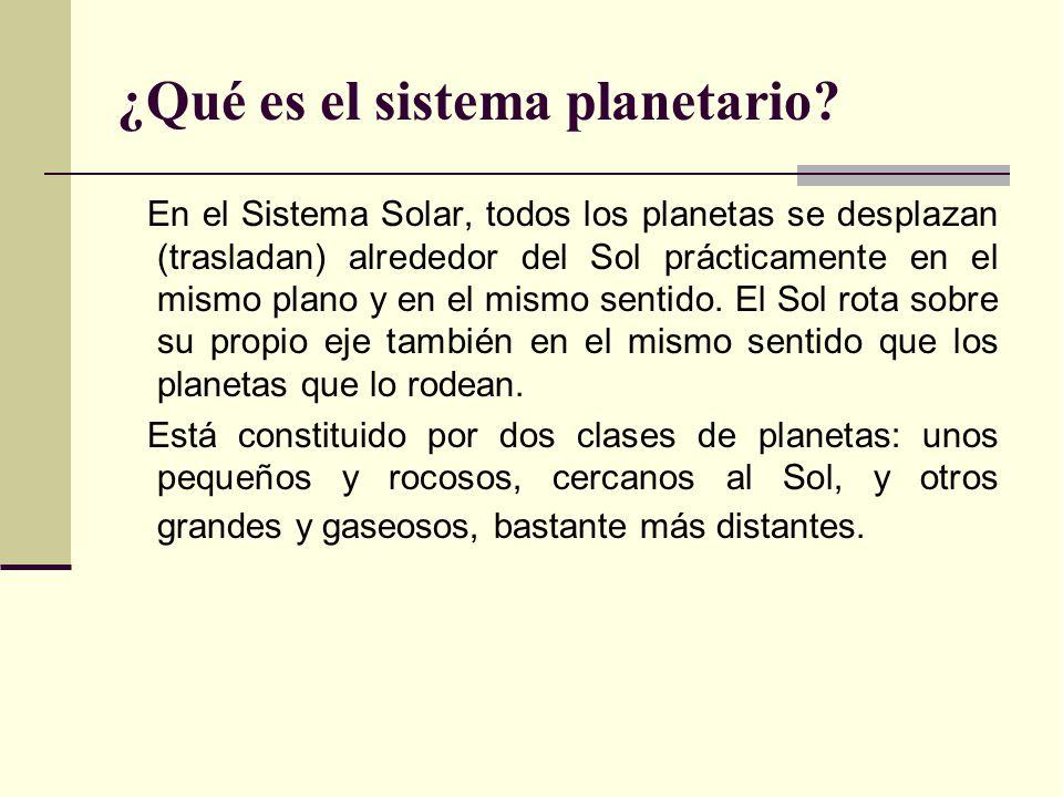 ¿Qué es el sistema planetario? En el Sistema Solar, todos los planetas se desplazan (trasladan) alrededor del Sol prácticamente en el mismo plano y en