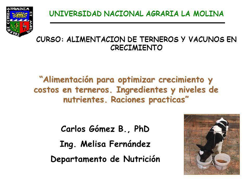 CURSO: ALIMENTACION DE TERNEROS Y VACUNOS EN CRECIMIENTO UNIVERSIDAD NACIONAL AGRARIA LA MOLINA Carlos Gómez B., PhD Ing.