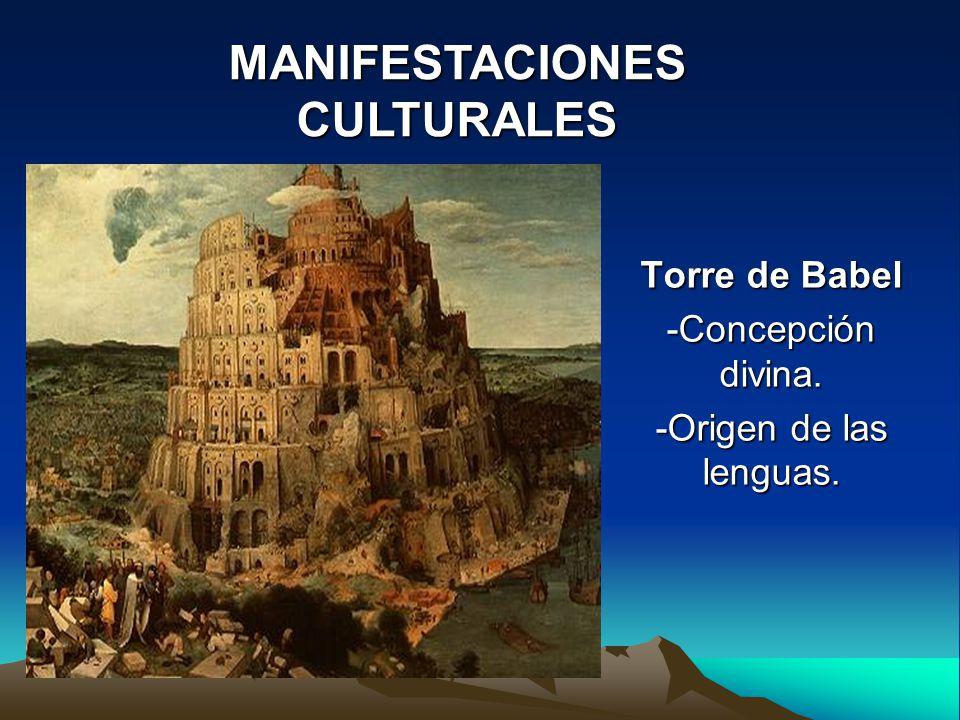 Torre de Babel -Concepción divina. -Origen de las lenguas. MANIFESTACIONES CULTURALES