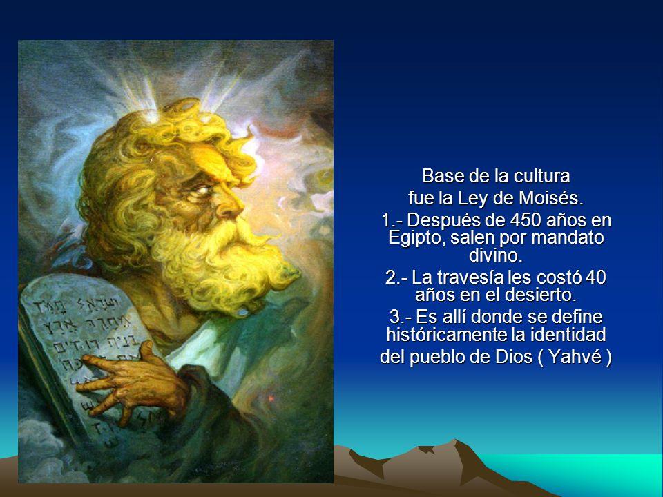 Base de la cultura fue la Ley de Moisés.