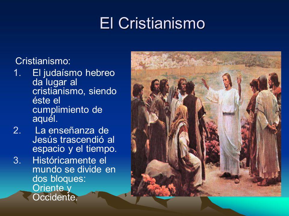 El Cristianismo Cristianismo: 1.El judaísmo hebreo da lugar al cristianismo, siendo éste el cumplimiento de aquél.
