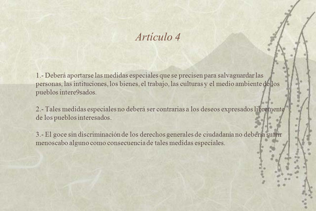 Artículo 4 1.- Deberá aportarse las medidas especiales que se precisen para salvaguardar las personas, las intituciones, los bienes, el trabajo, las culturas y el medio ambiente de los pueblos intere9sados.