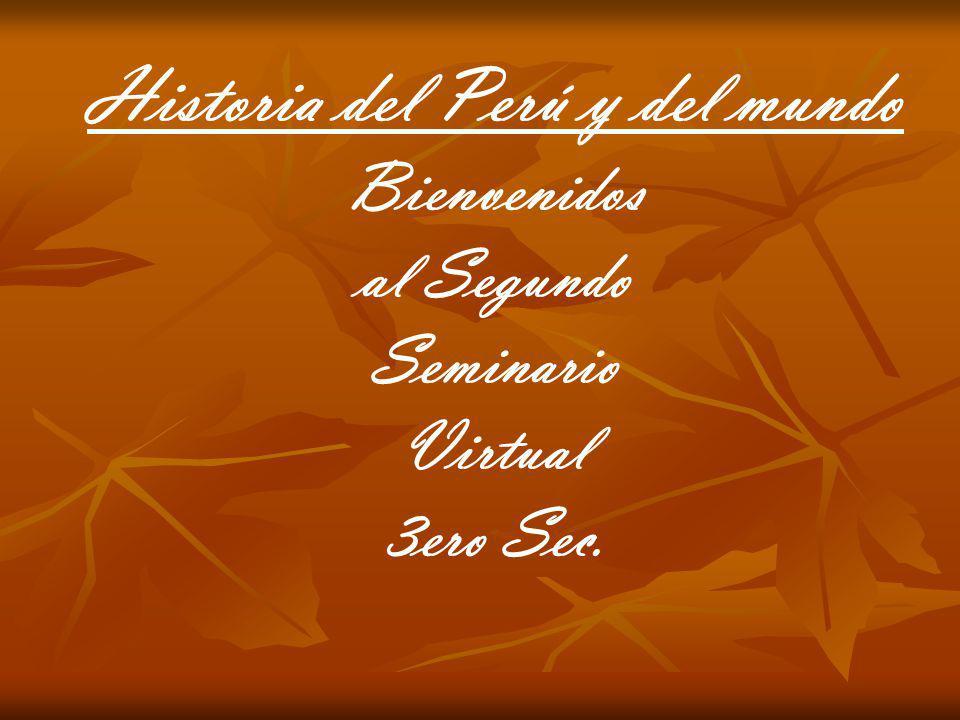 Historia del Perú y del mundo Bienvenidos al Segundo Seminario Virtual 3ero Sec.