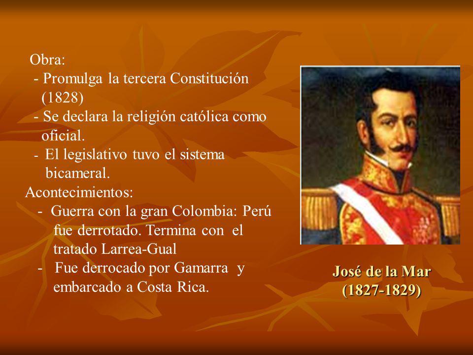José de la Mar (1827-1829) Obra: - Promulga la tercera Constitución (1828) - Se declara la religión católica como oficial.