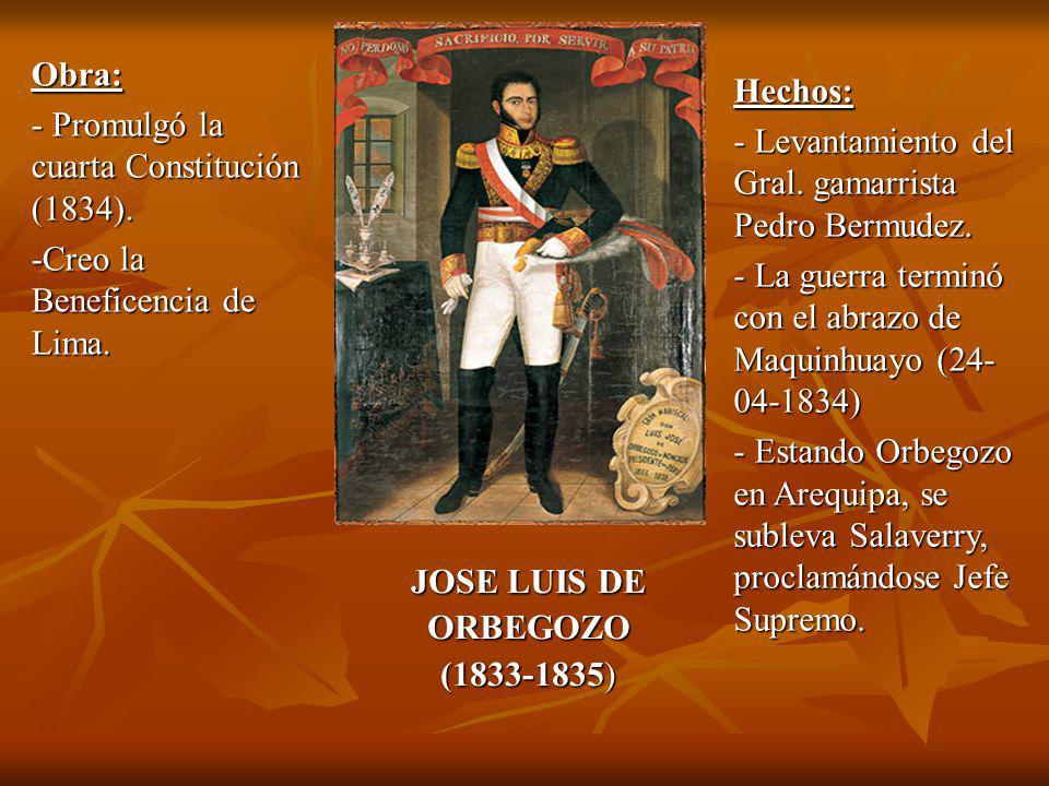 JOSE LUIS DE ORBEGOZO (1833-1835) Obra: - Promulgó la cuarta Constitución (1834).