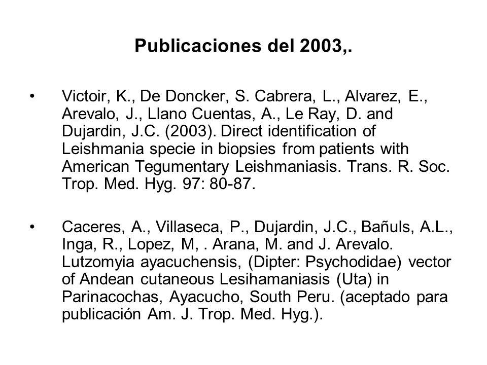 Publicaciones del 2003,. Victoir, K., De Doncker, S. Cabrera, L., Alvarez, E., Arevalo, J., Llano Cuentas, A., Le Ray, D. and Dujardin, J.C. (2003). D
