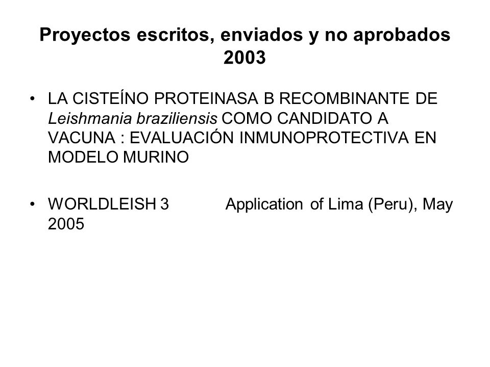 Proyectos aprobados 2003 LATINAMERICAN NETWORK ON MOLECULAR EPIDEMIOLOGY (LANMEp) Recombinant Cysteine Proteinase B (rCPB) of Leishmania braziliensis as a vaccine candidate: immunoprotective evaluation in hamster as experimental model.