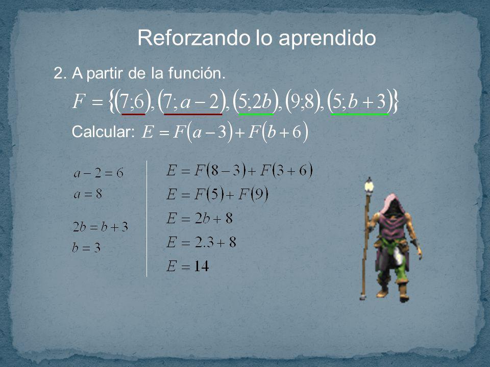 Reforzando lo aprendido 2.A partir de la función. Calcular: